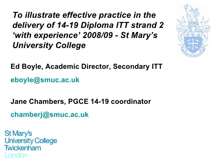To illustrate effective practice in the delivery of 14-19 Diploma ITT strand 2 'with experience' 2008/09 - St Mary's Unive...