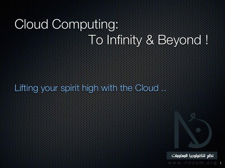 Cloud Computing: To infinity and beyond !
