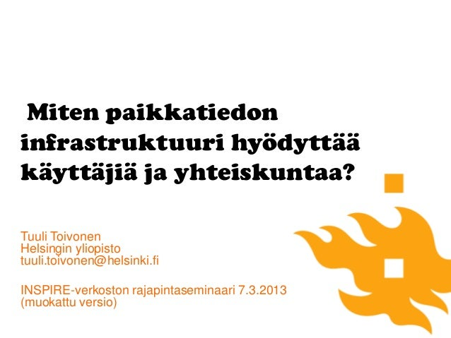 Miten paikkatiedoninfrastruktuuri hyödyttääkäyttäjiä ja yhteiskuntaa?Tuuli ToivonenHelsingin yliopistotuuli.toivonen@helsi...