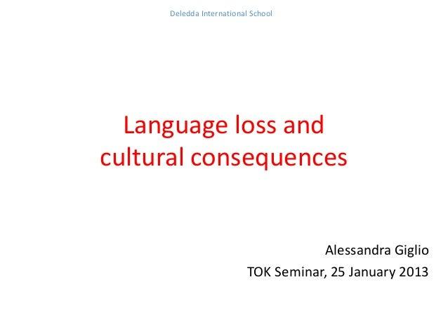 Deledda International School  Language loss andcultural consequences                                     Alessandra Giglio...