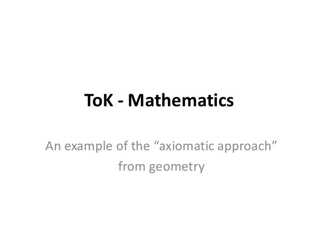 """ToK - Mathematics An example of the """"axiomatic approach"""" from geometry"""