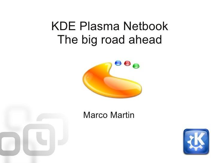 KDE Plasma Netbook  The big road ahead          Marco Martin