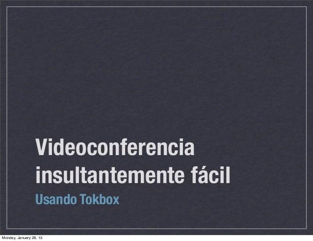Videoconferencia                  insultantemente fácil                  Usando TokboxMonday, January 28, 13