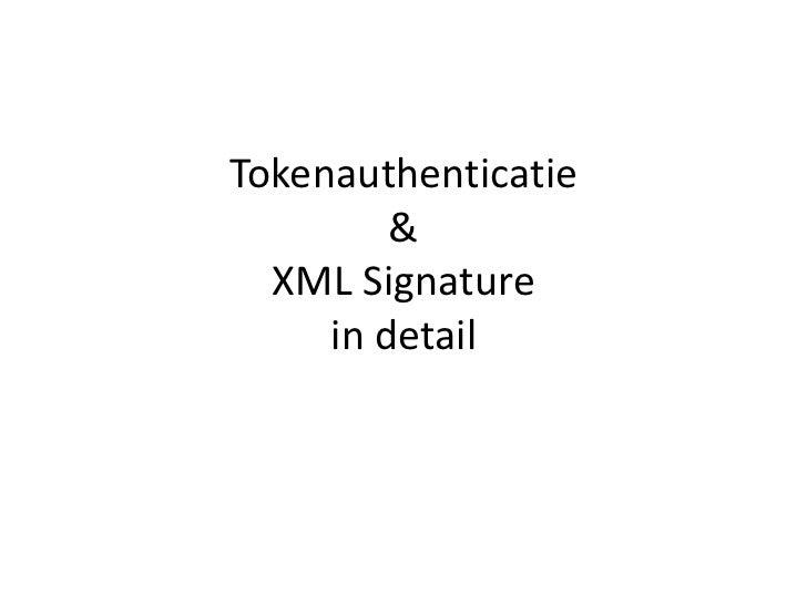 Tokenauthenticatie& XML Signaturein detail<br />
