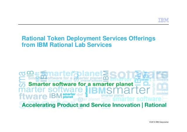 Rational Token Deployment Services Offerings from IBM Rational Lab Services  © 2013 IBM Corporation