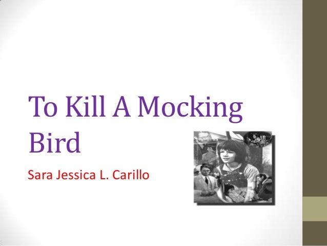 To Kill A MockingBirdSara Jessica L. Carillo