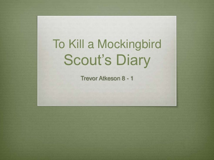 to kill a mockingbird journal entry Read the character summaries in the book and after choosing one of them, write a diary entry make it 80-100 words long diary entry- to kill a mockingbird- scout.