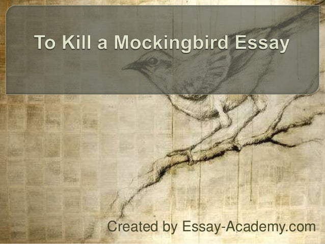 a mockingbird - essay Read this literature essay and over 88,000 other research documents to kill a mockingbird to kill a mockingbird by harper lee the story of to kill a mockingbird.