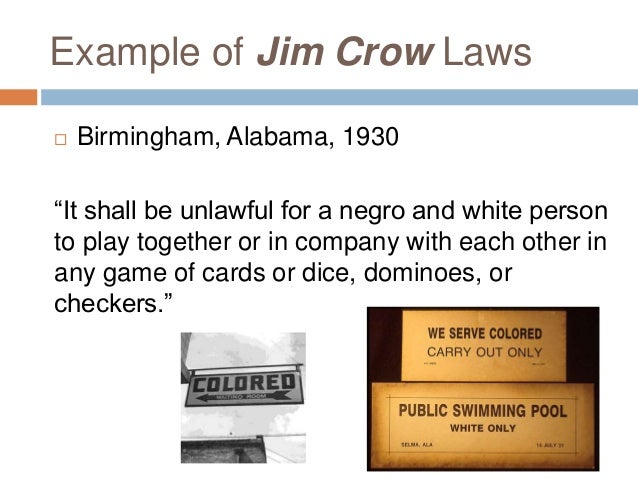 an introduction to jim crow laws in alabama Jim crow laws essay examples 51 total results an opinion that the american civil was doubly tragic and completely unnecessary 662 words  an introduction to jim crow laws in alabama 587 words 1 page an introduction to the life of martin luther king 437 words 1 page reasons why the jim crow laws should not have been passed.