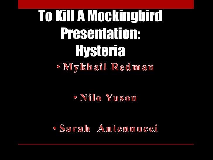 To Kill A Mockingbird    Presentation:       Hysteria
