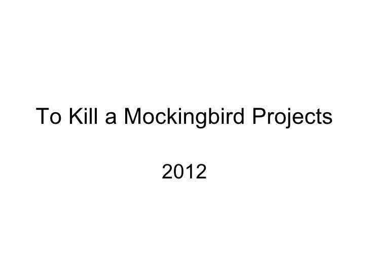 To Kill a Mockingbird Projects            2012