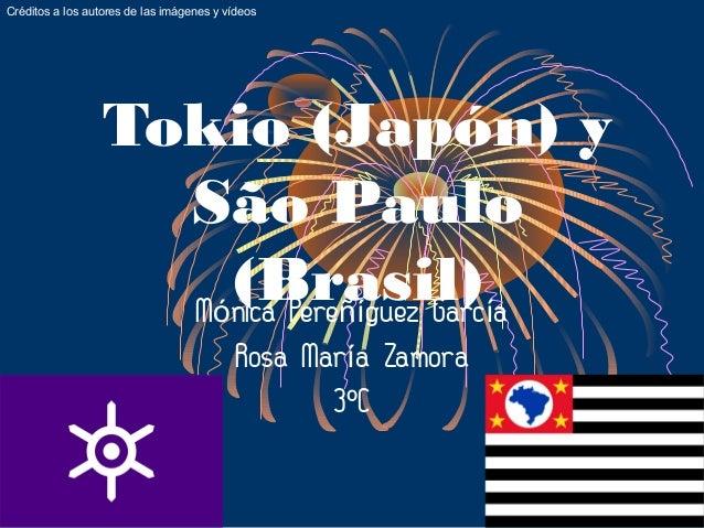 Créditos a los autores de las imágenes y vídeos                  Tokio (Japón) y                    São Paulo             ...