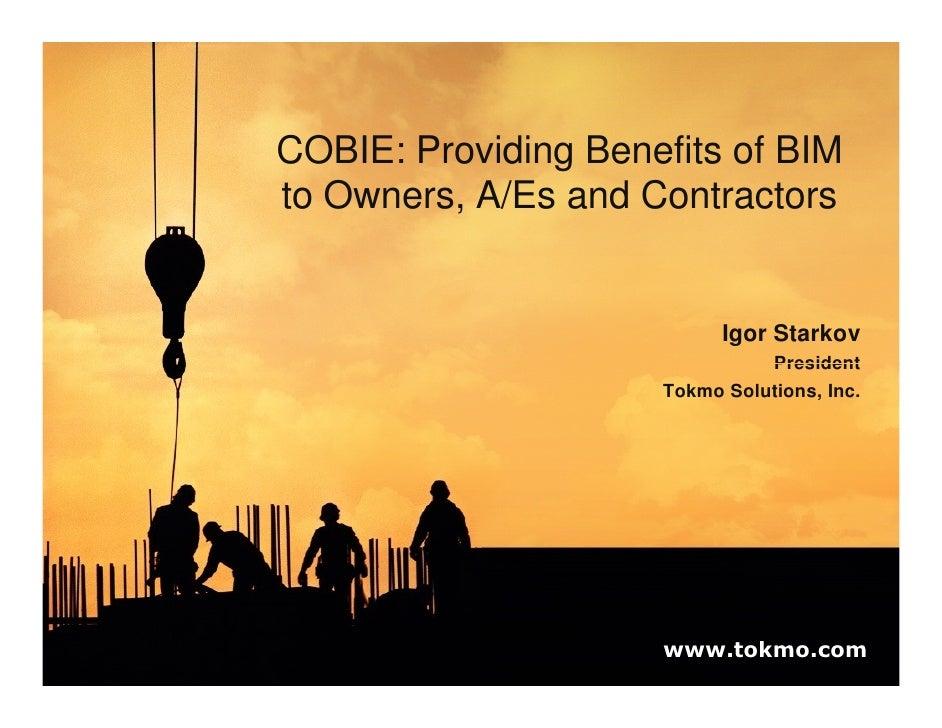 COBIE: Providing Benefits of BIM to Owners, A/Es and Contractors                              Igor Starkov                ...