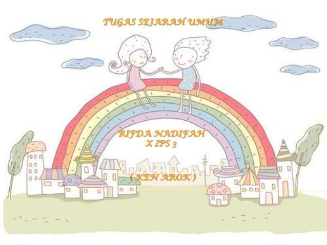 TUGAS SEJARAH UMUM RIFDA NADIFAH X IPS 3 ( KEN AROK )