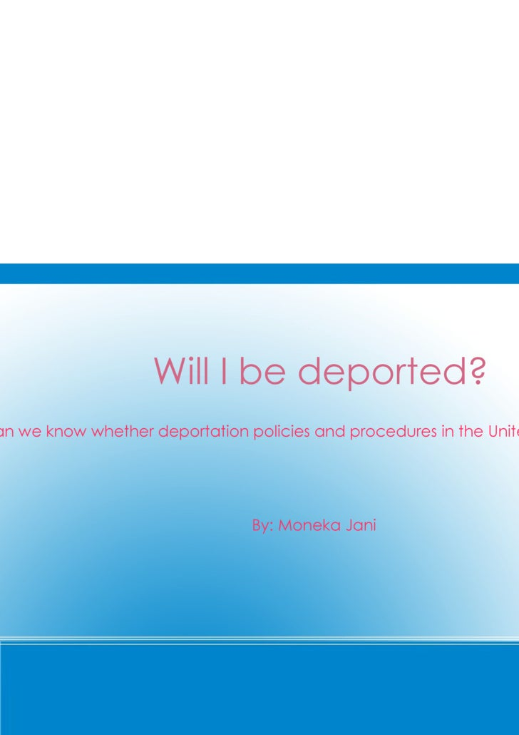 Will I be deported? How can we know whether deportation policies and procedures in the United States are ethical? By: Mone...