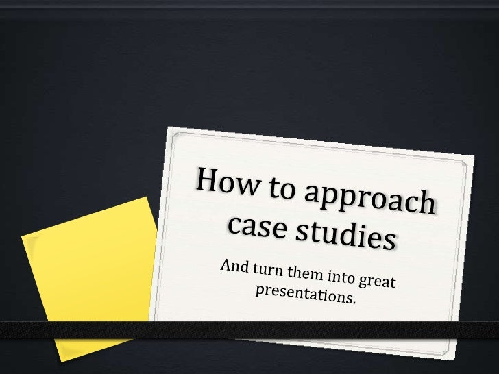 How to approach case studies<br />And turn them into great presentations.<br />