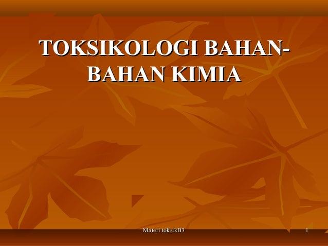 TOKSIKOLOGI BAHAN-   BAHAN KIMIA       Materi toksikB3   1