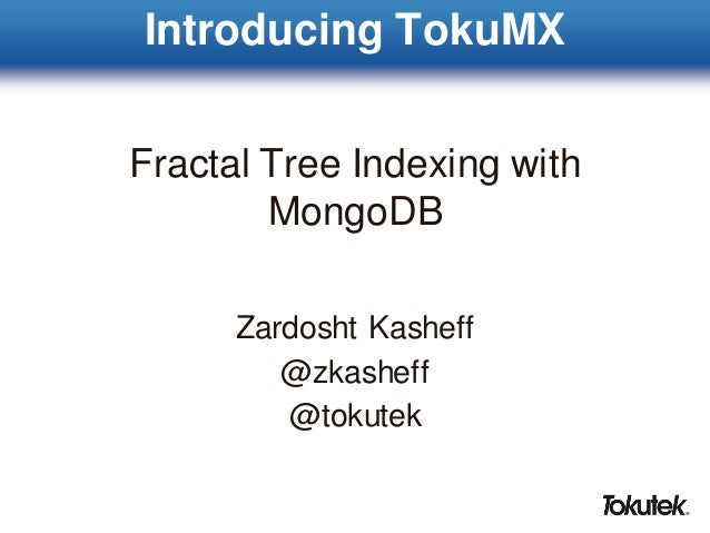 Introducing TokuMX - MongoDB with Fractal Tree Indexing