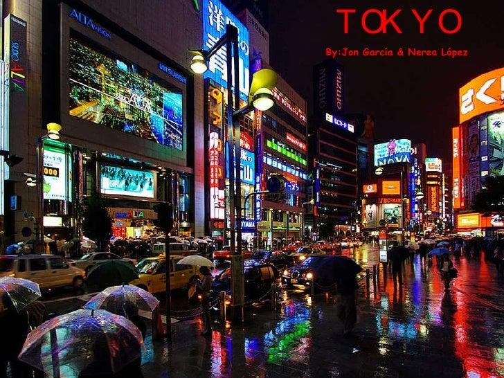 By:Jon García & Nerea López TOKYO