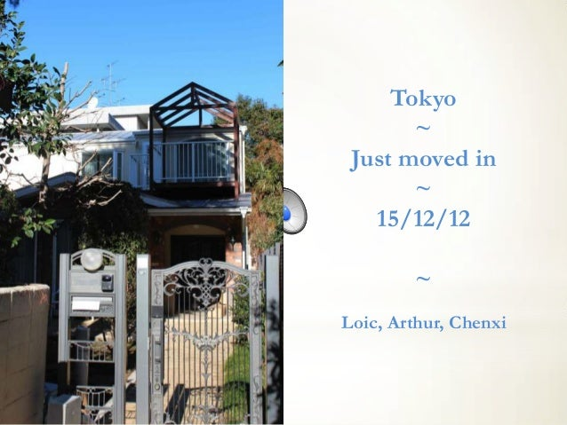 Tokyo       ~ Just moved in       ~   15/12/12        ~Loic, Arthur, Chenxi