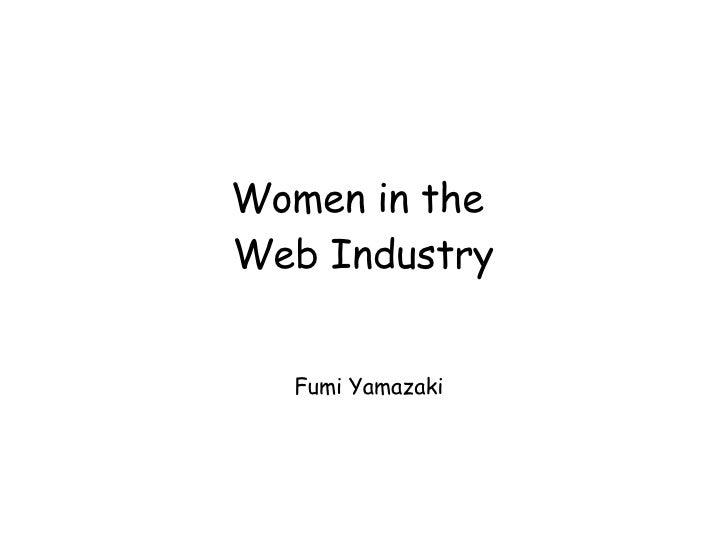 Women in the  Web Industry Fumi Yamazaki