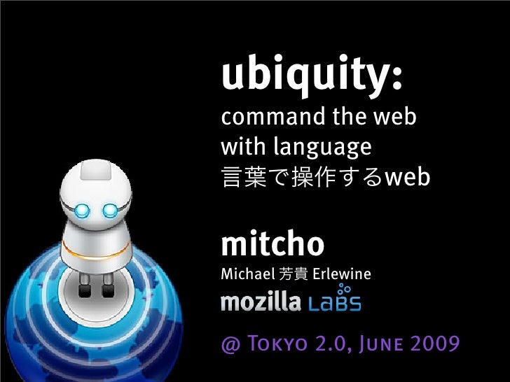 ubiquity: command the web with language                      web  mitcho Michael   Erlewine    @ Tokyo 2.0, June 2009