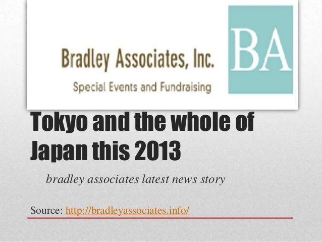 Tokyo and the whole ofJapan this 2013   bradley associates latest news storySource: http://bradleyassociates.info/