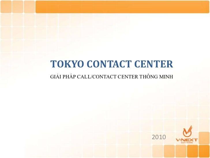 TOKYO CONTACT CENTER<br />GIẢI PHÁP CALL/CONTACT CENTER THÔNG MINH<br />2010<br />