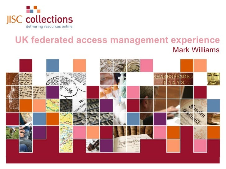 23 March 2010   |   Click: View=>Header&Footer  |  Slide  UK federated access management experience Mark Williams