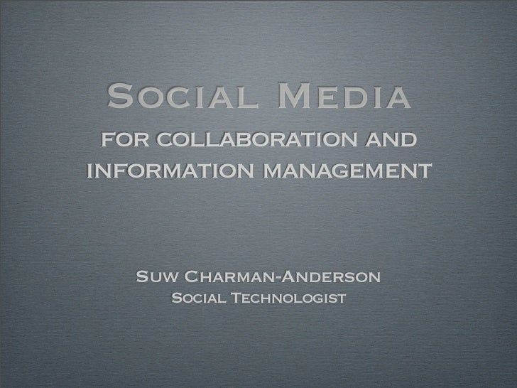 Social Media  for collaboration and information management      Suw Charman-Anderson      Social Technologist