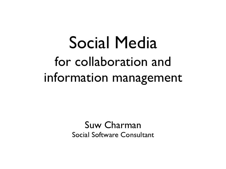 Social Media   for collaboration and information management           Suw Charman     Social Software Consultant