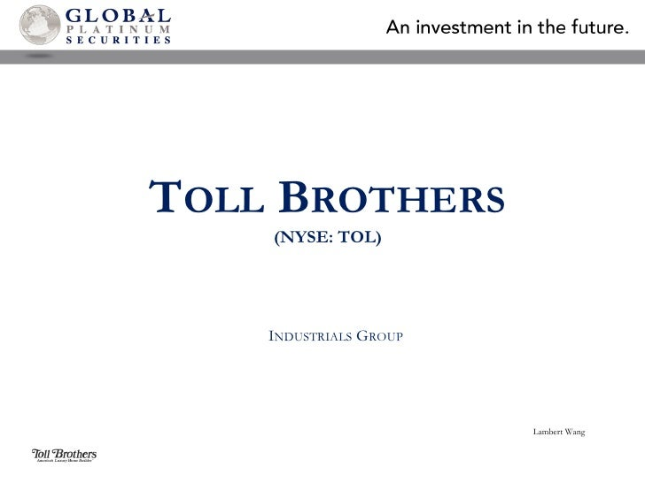 Toll Brothers(NYSE: TOL)<br />Industrials Group<br />Lambert Wang<br />