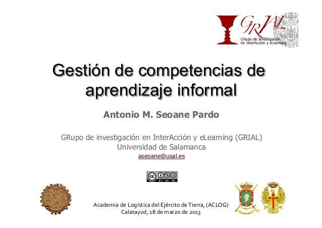 Gestión de competencias de    aprendizaje informal                Antonio M. Seoane Pardo GRupo de investigación en InterA...