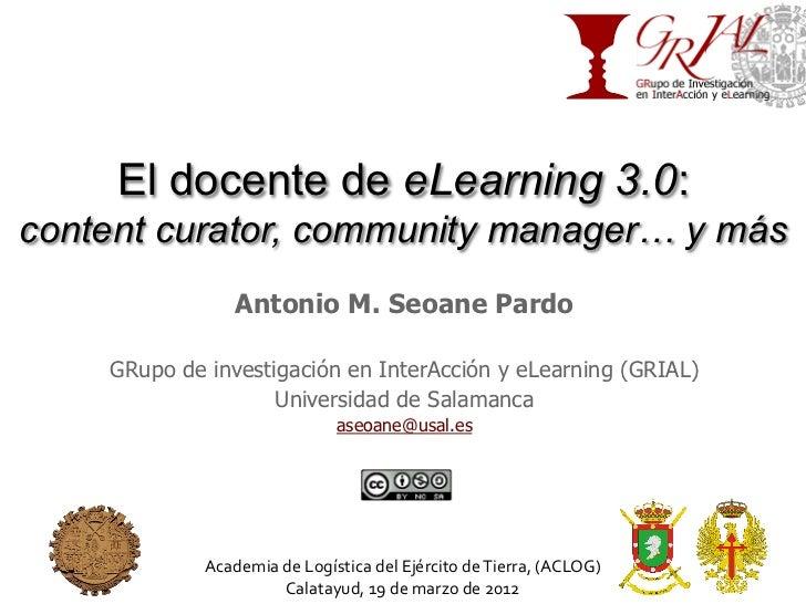 El docente de eLearning 3.0:content curator, community manager… y más                   Antonio M. Seoane Pardo    GRupo d...