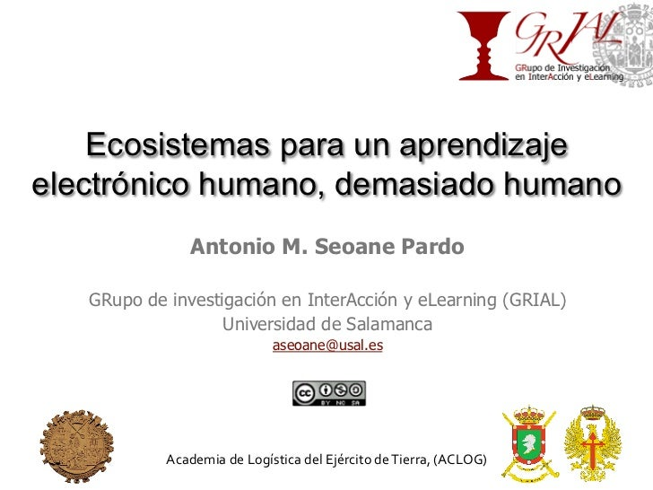 Ecosistemas para un aprendizajeelectrónico humano, demasiado humano                Antonio M. Seoane Pardo   GRupo de inve...