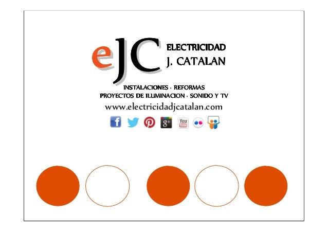 e JC               ELECTRICIDAD                   J. CATALAN      INSTALACIONES · REFORMASPROYECTOS DE ILUMINACION · SONID...