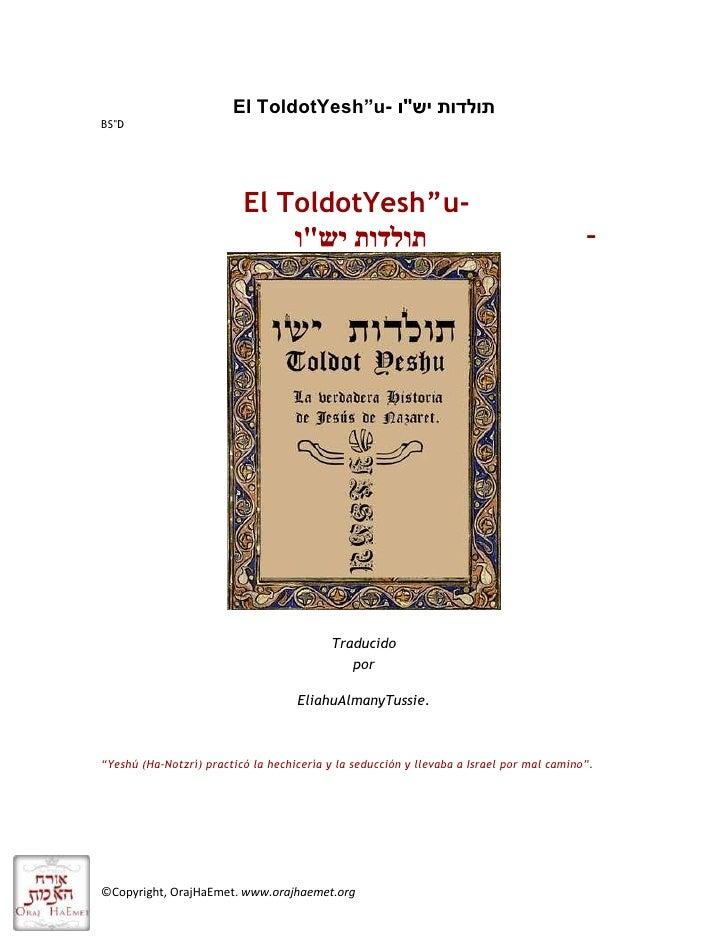 """El Toldot Yesh""""u- תולדות יש""""ו<br />BS""""D<br />El Toldot Yesh""""u-<br />תולדות יש""""ו<br />Traducido<br />por<br />Eliahu Alm..."""