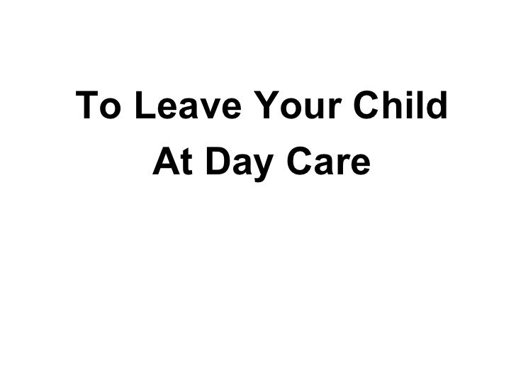To Leave Your Child At Day Care