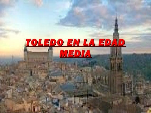 TOLEDO EN LA EDADTOLEDO EN LA EDAD MEDIAMEDIA