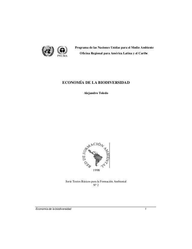 Economía de la biodiversidad 1 Programa de las Naciones Unidas para el Medio Ambiente Oficina Regional para América Latina...