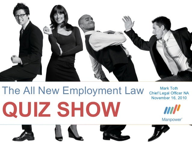 ©2010 Manpower Inc. The All New Employment Law QUIZ SHOW Mark Toth Chief Legal Officer NA November 16, 2010