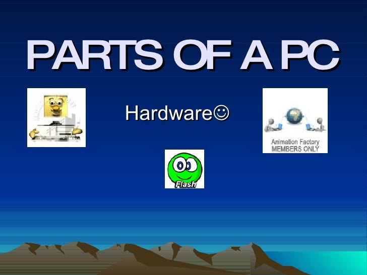 PARTS OF A PC Hardware 