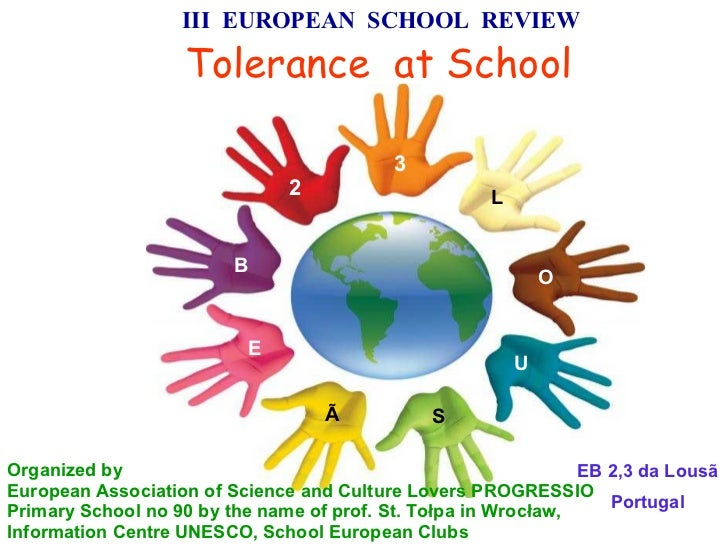 III  EUROPEAN  SCHOOL  REVIEW   Tolerance  at School   Organized by European Association of Science and Culture Lovers PRO...