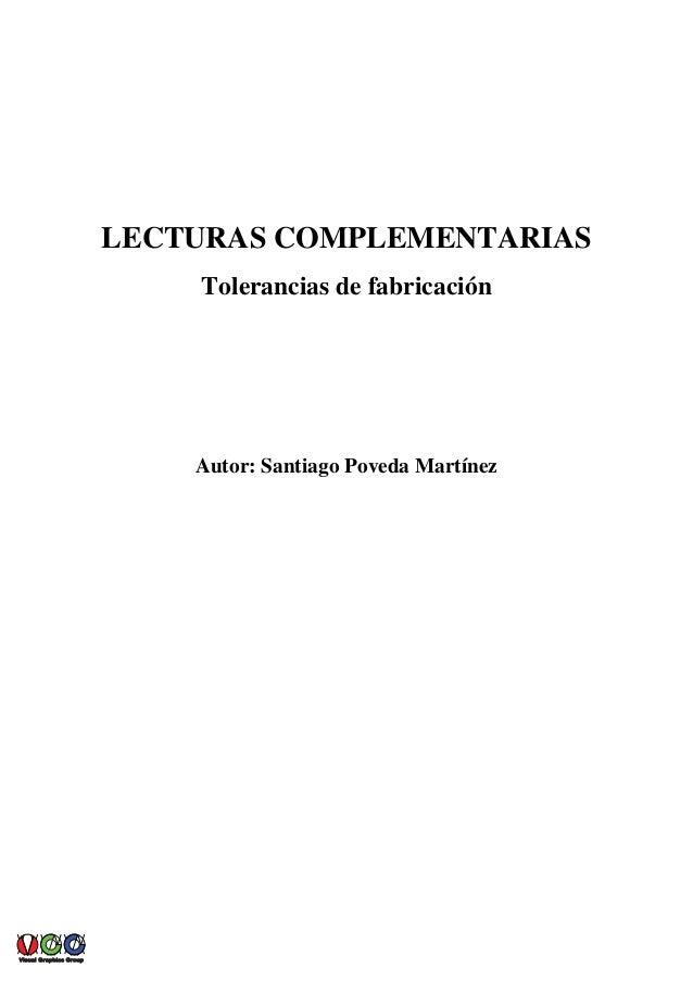 LECTURAS COMPLEMENTARIAS Tolerancias de fabricación Autor: Santiago Poveda Martínez GroupGroupGraphicsGraphicsVisualVisual