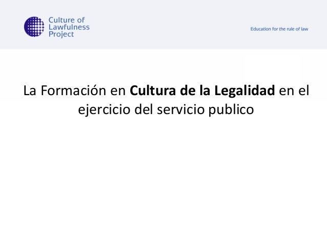 La Formación en Cultura de la Legalidad en el ejercicio del servicio publico