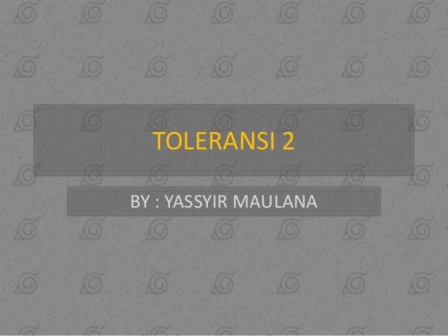 TOLERANSI 2 BY : YASSYIR MAULANA