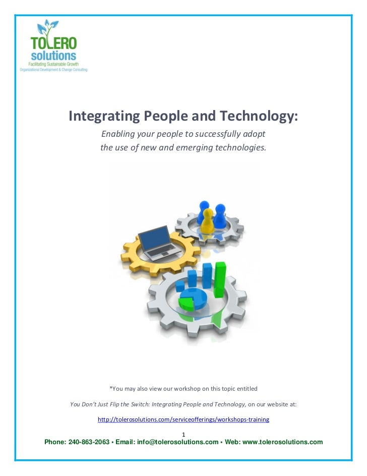 Integrating People and Technology:                  Enabling your people to successfully adopt                  the use of...