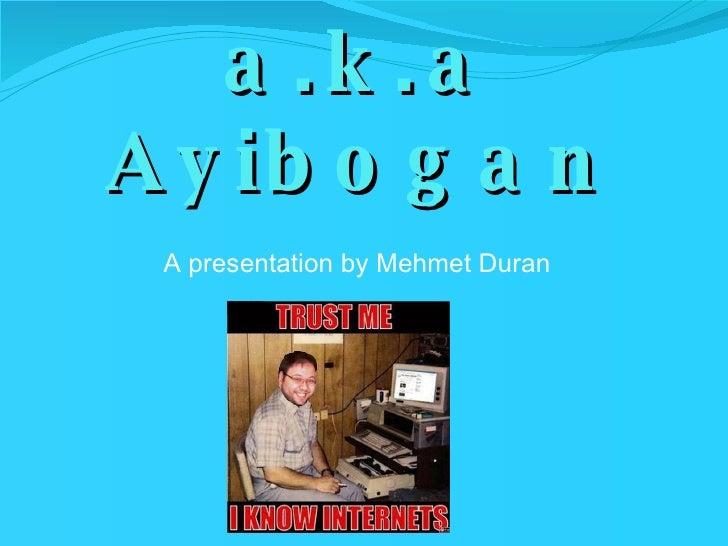 Tolga ORHON a.k.a Ayibogan <ul><li>A presentation by Mehmet Duran </li></ul>