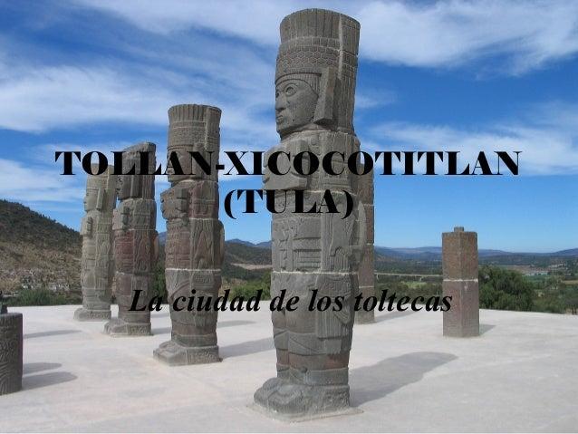 TOLLAN-XICOCOTITLAN (TULA) La ciudad de los toltecas