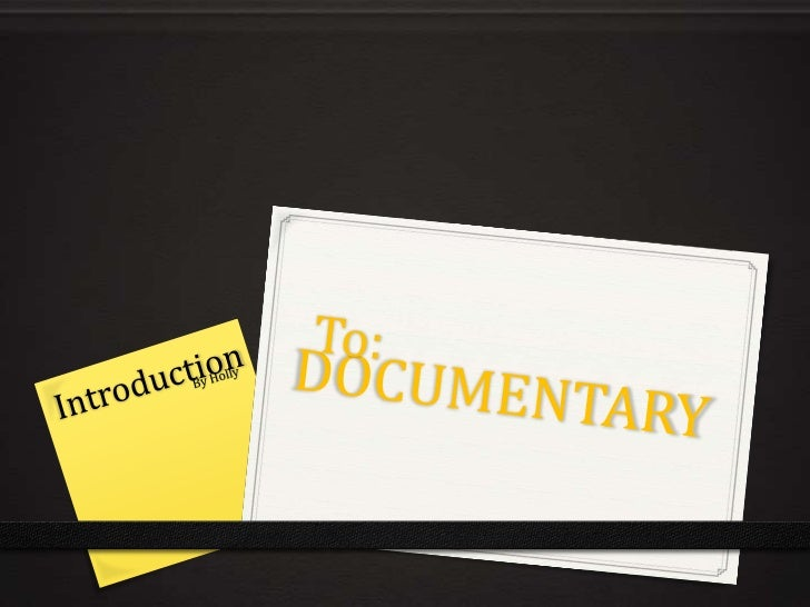 What is a documentary?Documentary has evolved continuously from inception, however its purview andmethods stay ambiguous a...